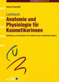 Lehrbuch Anatomie und Physiologie für Kosmetikerinnen