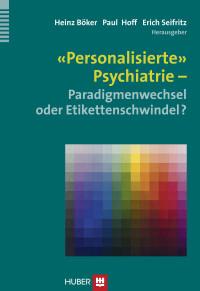 «Personalisierte» Psychiatrie - Paradigmenwechsel oder Etikettenschwindel?