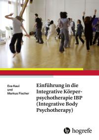 Einführung in die Integrative Körperpsychotherapie IBP (Integrative Body Psychotherapy)