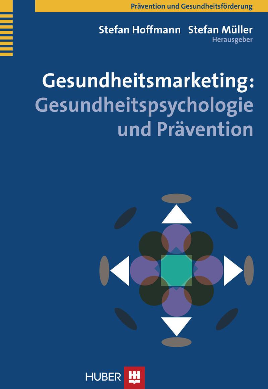 Gesundheitsmarketing: Gesundheitspsychologie und Prävention