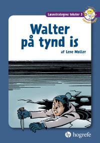 Læsestrategens tekster 3: Walter på tynd is